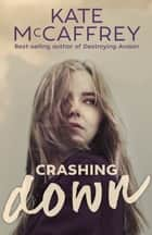 Crashing Down ebook by Kate McCaffrey