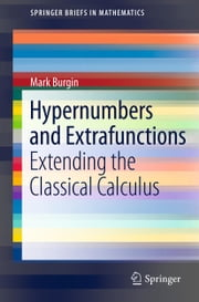 Hypernumbers and Extrafunctions - Extending the Classical Calculus ebook by Mark Burgin