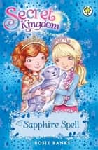 Secret Kingdom: Sapphire Spell - Book 24 ebook by Rosie Banks