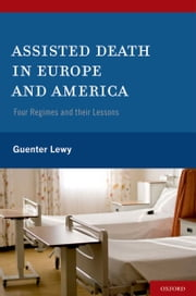 Assisted Death in Europe and America - Four Regimes and Their Lessons ebook by Guenter Lewy