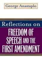 Reflections on Freedom of Speech and the First Amendment ebook by George Anastaplo