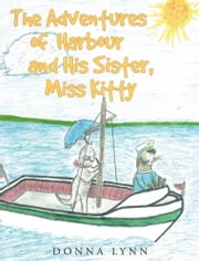 The Adventures of Harbour and His Sister, Miss Kitty ebook by Donna Lynn