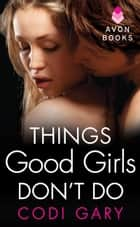 Things Good Girls Don't Do ebook by Codi Gary