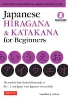 Japanese Hiragana & Katakana for Beginners - First Steps to Mastering the Japanese Writing System [Downloadable Content Included] ebook by Timothy G. Stout