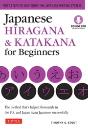 Japanese Hiragana & Katakana for Beginners - First Steps to Mastering the Japanese Writing System [Downloadable Content Included] 電子書籍 by Timothy G. Stout
