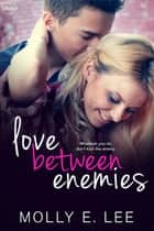 Love Between Enemies eBook by Molly E. Lee