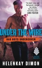Under the Wire - Bad Boys Undercover ebook by