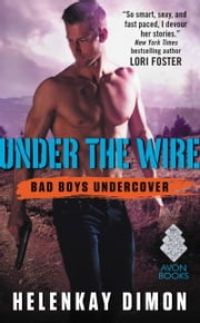 Under the Wire - Bad Boys Undercover ebook by HelenKay Dimon