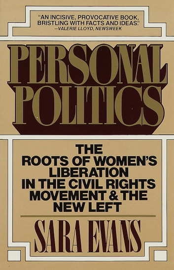 Personal Politics - The Roots of Women's Liberation in the Civil Rights Movement & the New Left ebook by Sara Evans