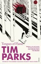 Tongues Of Flame ebook by Tim Parks