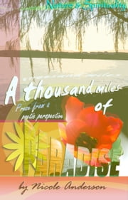 A Thousand Miles of Paradise: Nature and Spirituality ebook by Nicole Anderson