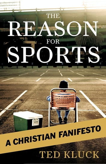 The Reason For Sports - A Christian Fanifesto ebook by Ted Kluck