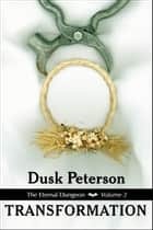 Transformation (The Eternal Dungeon, Volume 2) ebook by Dusk Peterson