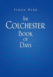 Colchester Book of Days ebook by Simon Webb