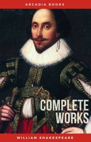 William Shakespeare: The Complete Works of William Shakespeare (Illustrated+FREE AudioBooks) ebook by William Shakespeare
