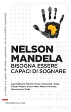 Nelson Mandela. Bisogna essere capaci di sognare - Nelson Mandela. Bisogna essere capaci di sognare ebook by Laurell Boyers, Michele Farina, Claudio Magris,...