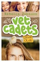 Vet Cadets: Clever Chicks (BK4) ebook by Rebecca Johnson