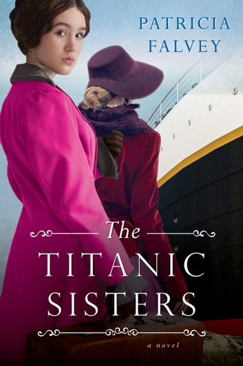 The Titanic Sisters - A Riveting Story of Strength and Family ebook by Patricia Falvey