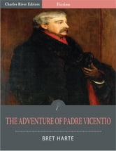 The Adventure of Padre Vicentio (Illustrated Edition) ebook by Bret Harte