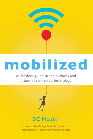 Mobilized - An Insider's Guide to the Business and Future of Connected Technology eBook by SC Moatti
