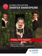 Globe Education Shorter Shakespeare: Twelfth Night ebook by Globe Education