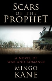 Scars of the Prophet - A Novel of War and Romance ebook by Mingo Kane