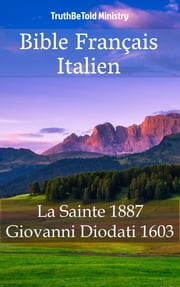 Bible Français Italien - La Sainte 1887 - Giovanni Diodati 1603 eBook by TruthBeTold Ministry, Joern Andre Halseth, Jean Frederic Ostervald