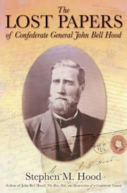 The Lost Papers of Confederate General John Bell Hood ebook by Stephen Hood