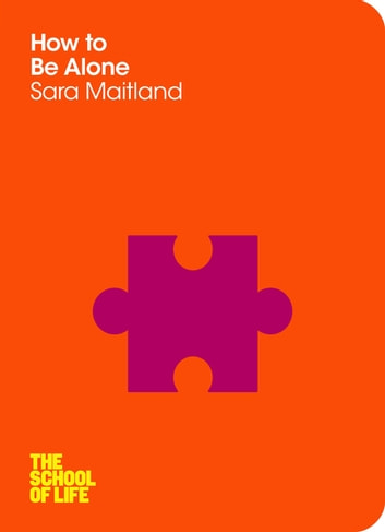 How to Be Alone ebook by Sara Maitland,The School of Life