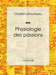 Physiologie des passions ebook by Kobo.Web.Store.Products.Fields.ContributorFieldViewModel
