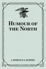 Humour of the North ebook by Lawrence J. Burpee