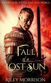 Fall of a Lost Sun: The Prequel novella to the Lost Sun World - A Caverns of Stelemia Novel ebook by Riley Morrison
