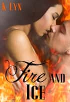 Fire and Ice ebook by K. Lyn