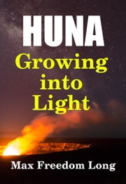 Huna, Growing Into Light ebook by Max Freedom Long