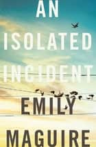 An Isolated Incident 電子書 by Emily Maguire