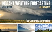 Instant Weather Forecasting - You Can Predict the Weather ebook by Alan Watts