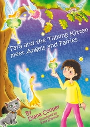 Tara and the Talking Kitten Meet Angels and Fairies ebook by Diana Cooper,Kate Shannon