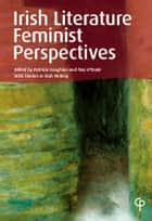 Irish Literature: Feminist Perspectives ebook by Patricia Coughlan,Tina O'Toole