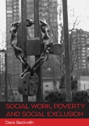 Social Work, Poverty And Social Exclusion ebook by Dave Backwith