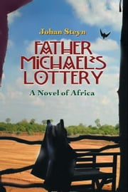 Father Michael's Lottery: A Novel of Africa ebook by Steyn, Johan
