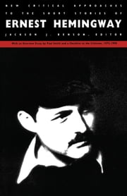 New Critical Approaches to the Short Stories of Ernest Hemingway ebook by Jackson J. Benson