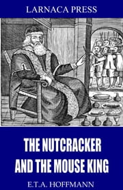The Nutcracker and the Mouse King ebook by E.T.A. Hoffmann