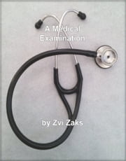 A Medical Exam ebook by Zvi Zaks