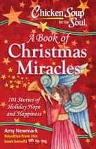 Chicken Soup for the Soul: A Book of Christmas Miracles ebook by Amy Newmark