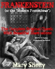 "FRANKENSTEIN (or ""The Modern Prometheus"") - The Original Classic Featuring Beautiful Illustrations Plus BONUS Entire Audiobook Narration [Deluxe Edition] ebook by Mary Shelly"
