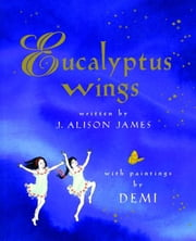 Eucalyptus Wings - with audio recording ebook by J. Alison James,Demi