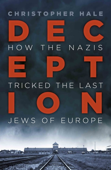 Deception - How the Nazis Tricked the Last Jews of Europe eBook by Christopher Hale