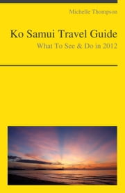 Ko Samui, Thailand Travel Guide - What To See & Do ebook by Michelle Thompson