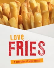 Love Fries (Love Food) - A Collection of High-Fryers! ebook by Parragon Books Ltd,Love Food Editors