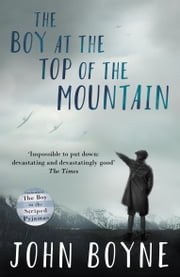 The Boy at the Top of the Mountain ebook by John Boyne